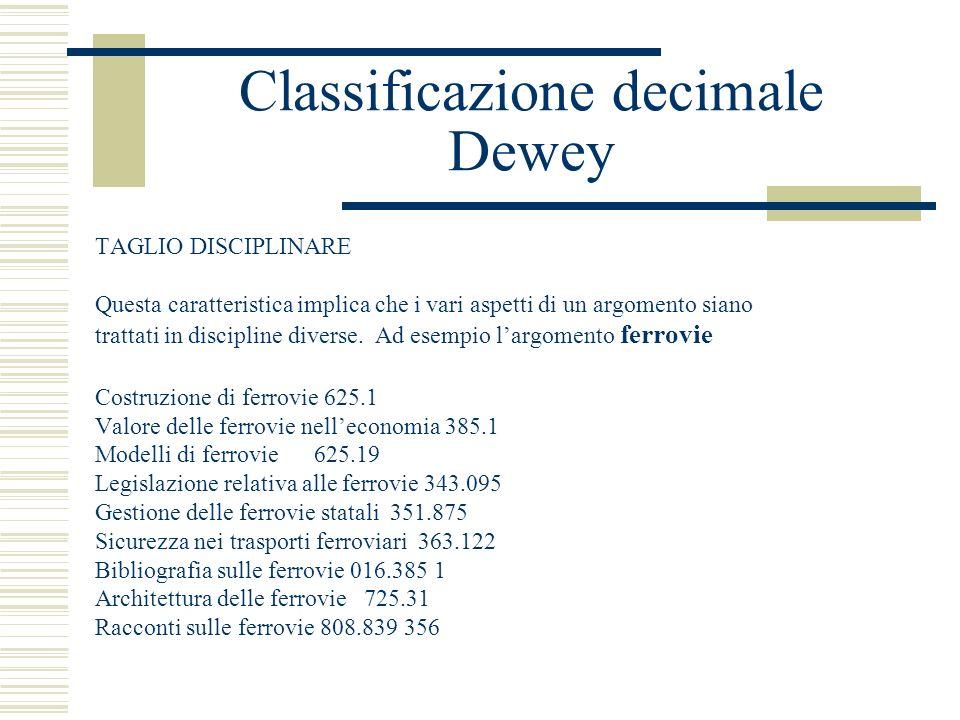 Classificazione decimale Dewey TAGLIO DISCIPLINARE Questa caratteristica implica che i vari aspetti di un argomento siano trattati in discipline diver