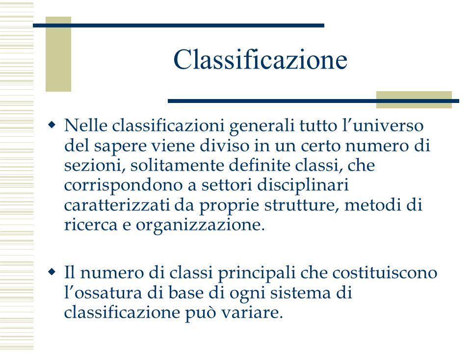 Classificazione Nelle classificazioni generali tutto luniverso del sapere viene diviso in un certo numero di sezioni, solitamente definite classi, che