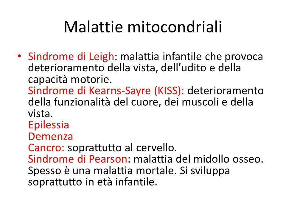 Malattie mitocondriali Sindrome di Leigh: malattia infantile che provoca deterioramento della vista, delludito e della capacità motorie. Sindrome di K