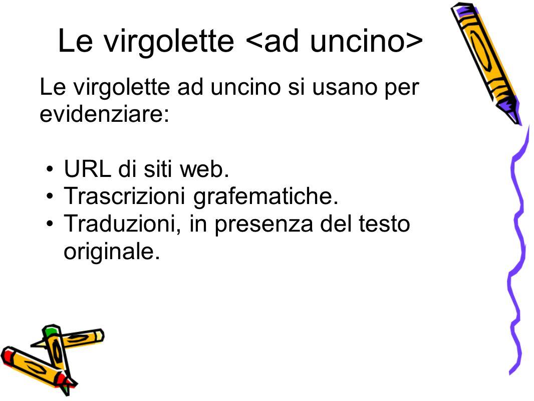 Le virgolette Le virgolette ad uncino si usano per evidenziare: URL di siti web.