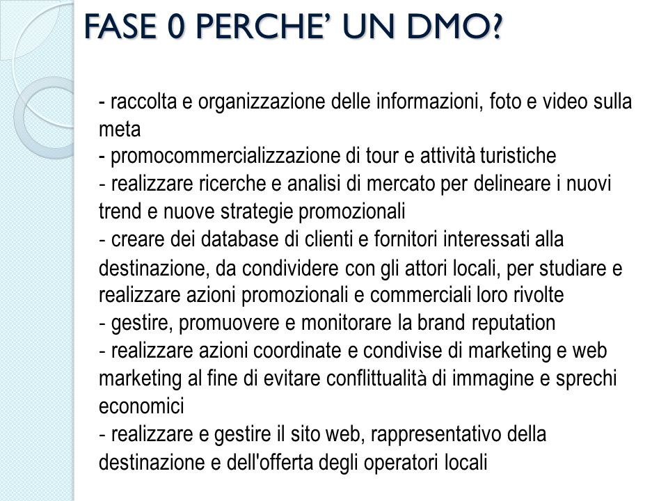 FASE 0 PERCHE UN DMO? - raccolta e organizzazione delle informazioni, foto e video sulla meta - promocommercializzazione di tour e attività turistiche