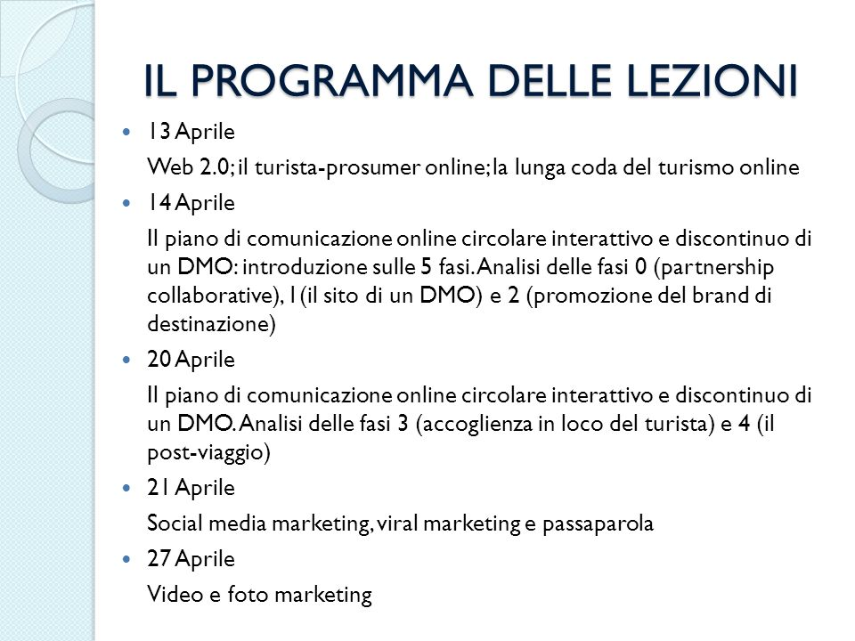 IL PROGRAMMA DELLE LEZIONI 13 Aprile Web 2.0; il turista-prosumer online; la lunga coda del turismo online 14 Aprile Il piano di comunicazione online