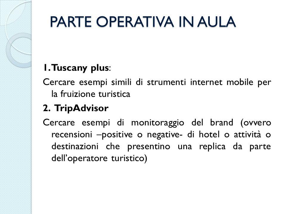 1. Tuscany plus: Cercare esempi simili di strumenti internet mobile per la fruizione turistica 2. TripAdvisor Cercare esempi di monitoraggio del brand