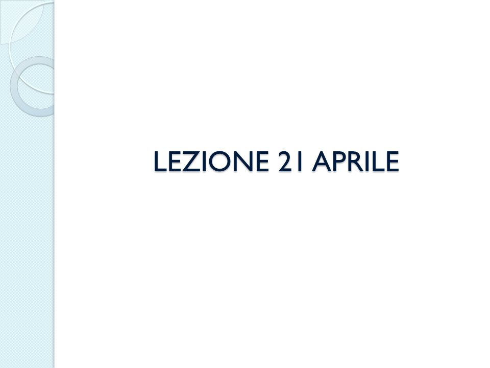 LEZIONE 21 APRILE