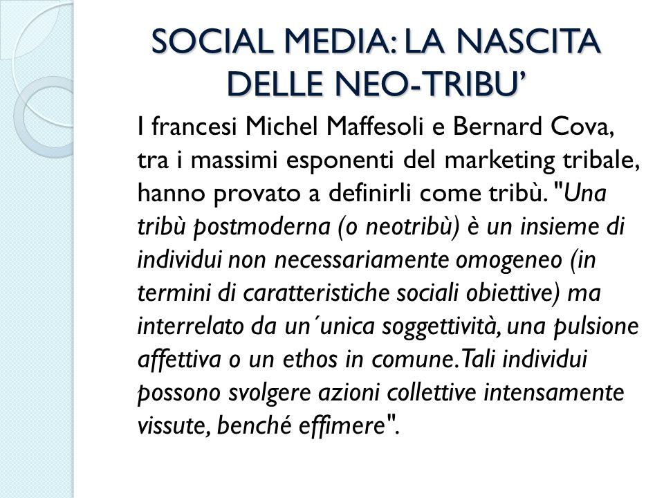 SOCIAL MEDIA: LA NASCITA DELLE NEO-TRIBU I francesi Michel Maffesoli e Bernard Cova, tra i massimi esponenti del marketing tribale, hanno provato a de