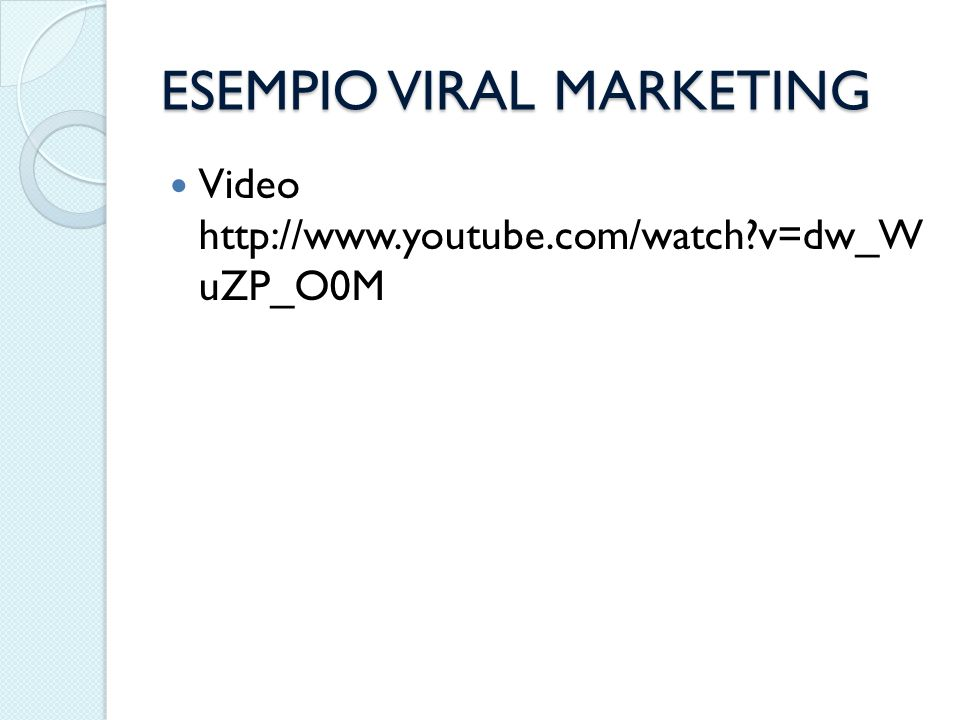 ESEMPIO VIRAL MARKETING Video http://www.youtube.com/watch?v=dw_W uZP_O0M