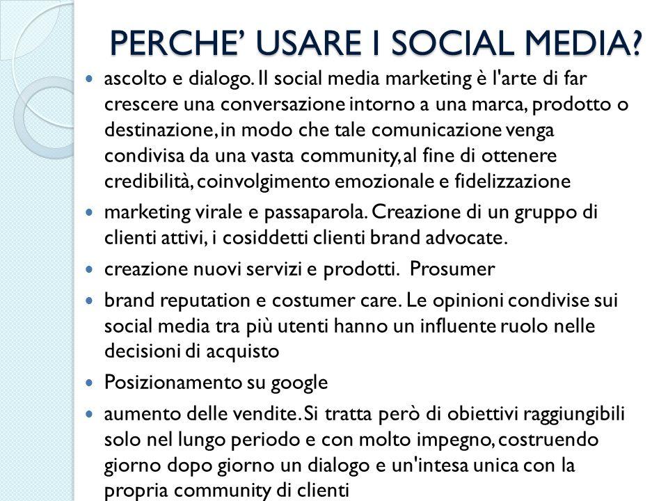 PERCHE USARE I SOCIAL MEDIA? ascolto e dialogo. Il social media marketing è l'arte di far crescere una conversazione intorno a una marca, prodotto o d