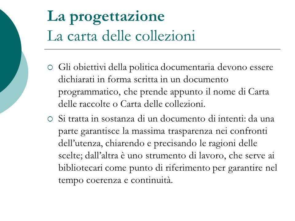 La progettazione La carta delle collezioni Gli obiettivi della politica documentaria devono essere dichiarati in forma scritta in un documento program
