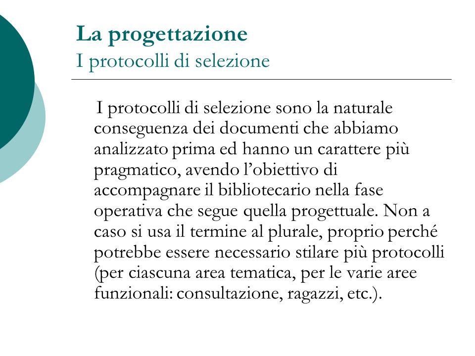 La progettazione I protocolli di selezione I protocolli di selezione sono la naturale conseguenza dei documenti che abbiamo analizzato prima ed hanno