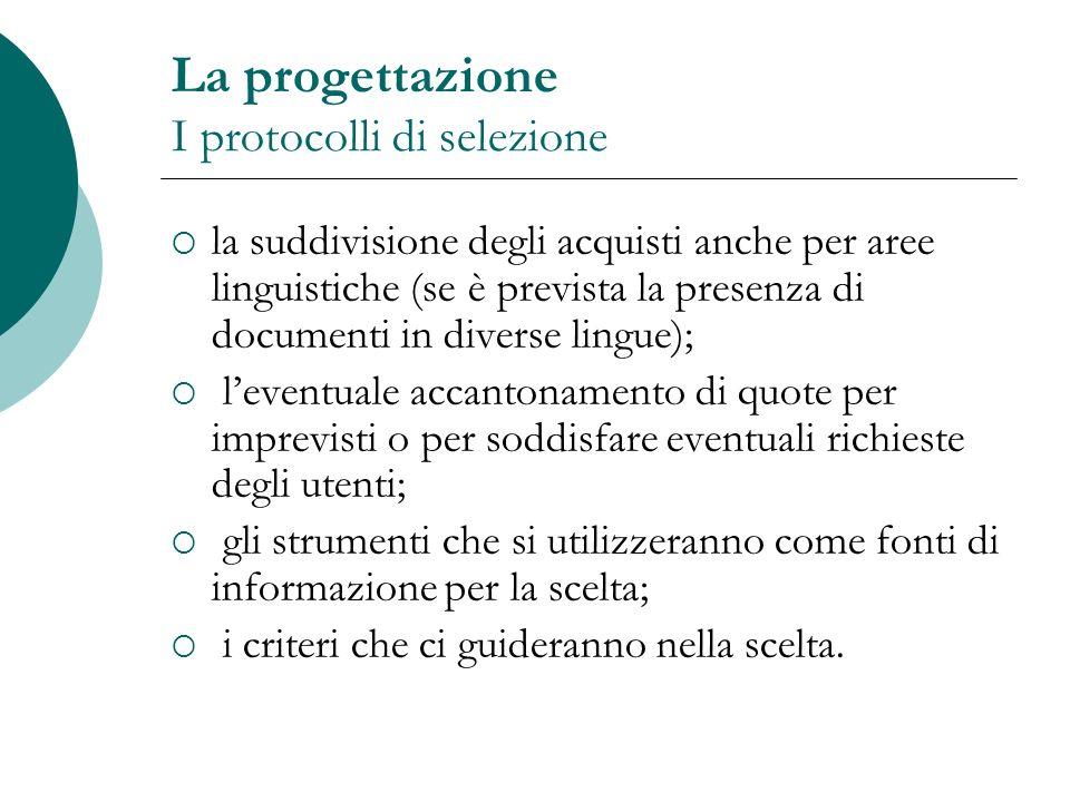 La progettazione I protocolli di selezione la suddivisione degli acquisti anche per aree linguistiche (se è prevista la presenza di documenti in diver