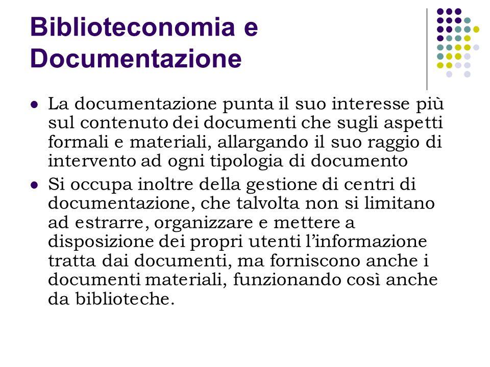 Biblioteconomia e Documentazione La documentazione punta il suo interesse più sul contenuto dei documenti che sugli aspetti formali e materiali, allar
