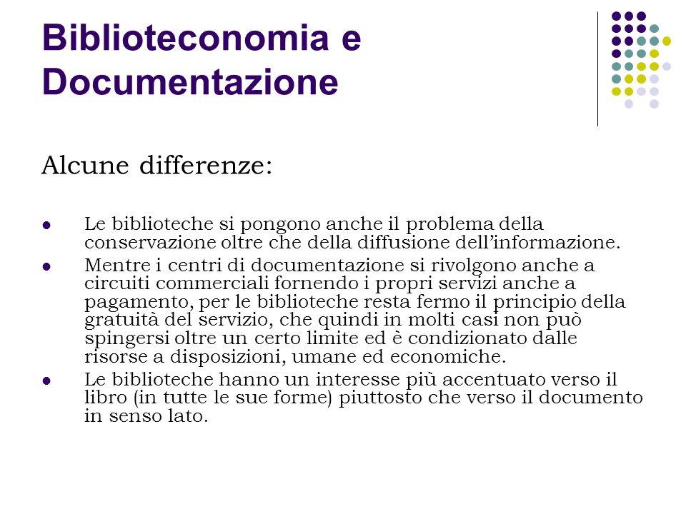 Biblioteconomia e Documentazione Alcune differenze: Le biblioteche si pongono anche il problema della conservazione oltre che della diffusione dellinf