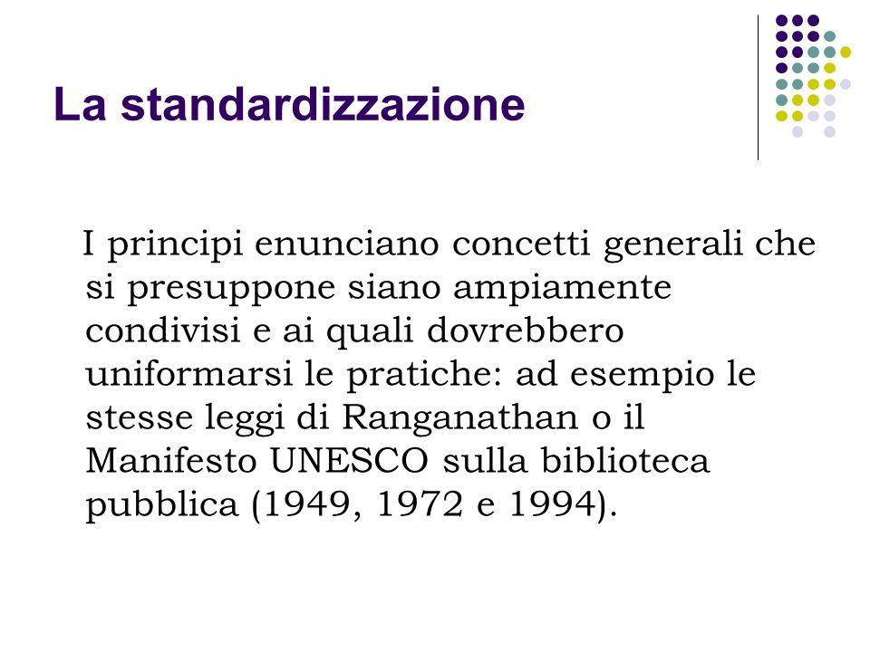 La standardizzazione I principi enunciano concetti generali che si presuppone siano ampiamente condivisi e ai quali dovrebbero uniformarsi le pratiche