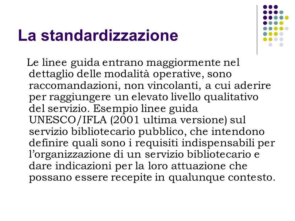 La standardizzazione Le linee guida entrano maggiormente nel dettaglio delle modalità operative, sono raccomandazioni, non vincolanti, a cui aderire p