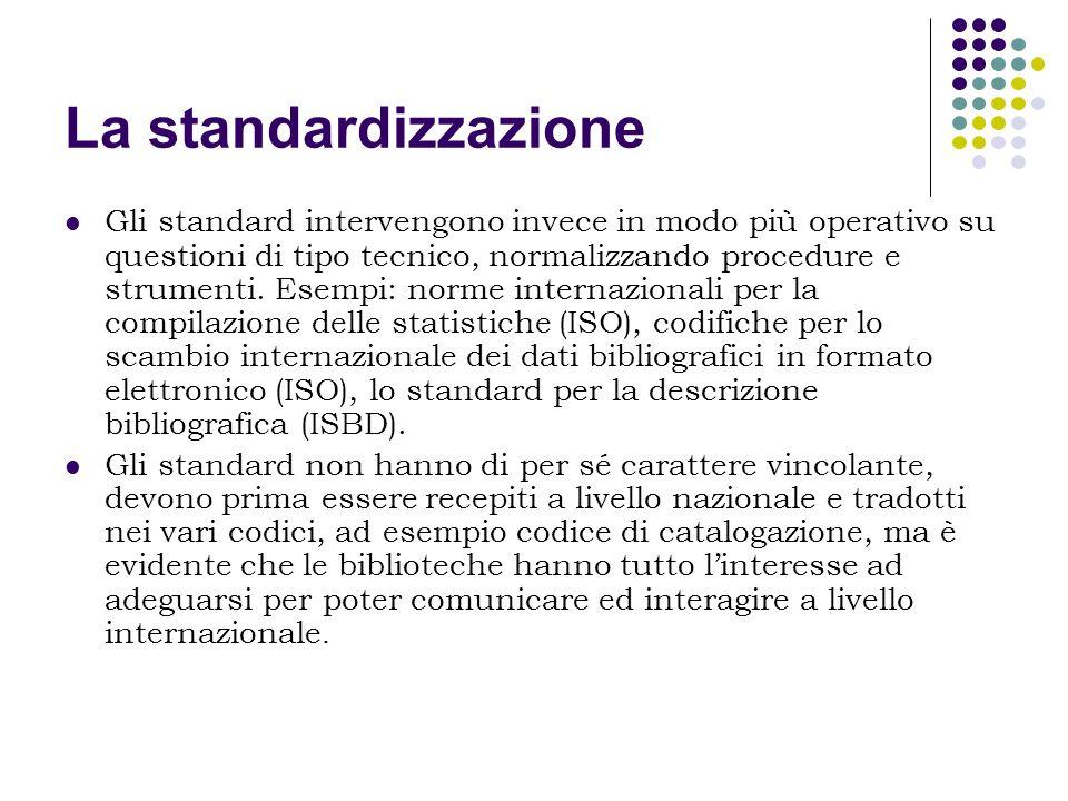 La standardizzazione Gli standard intervengono invece in modo più operativo su questioni di tipo tecnico, normalizzando procedure e strumenti. Esempi: