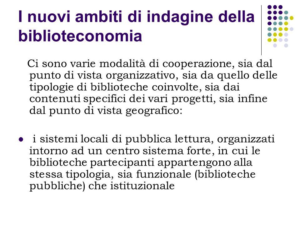 I nuovi ambiti di indagine della biblioteconomia Ci sono varie modalità di cooperazione, sia dal punto di vista organizzativo, sia da quello delle tip