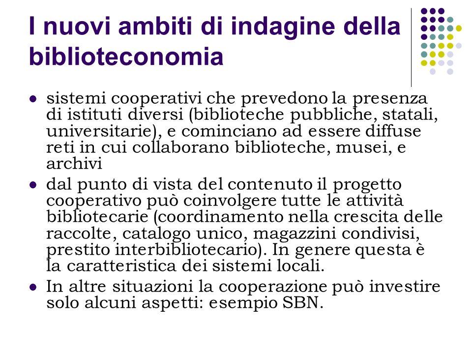 I nuovi ambiti di indagine della biblioteconomia sistemi cooperativi che prevedono la presenza di istituti diversi (biblioteche pubbliche, statali, un