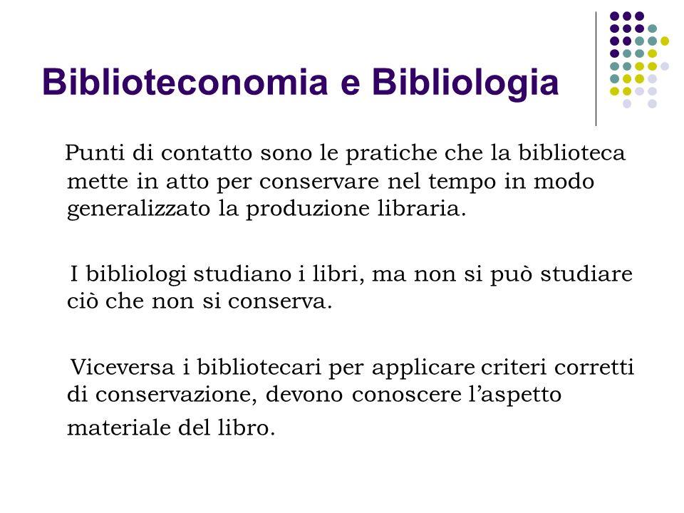 Biblioteconomia e Bibliologia Punti di contatto sono le pratiche che la biblioteca mette in atto per conservare nel tempo in modo generalizzato la pro