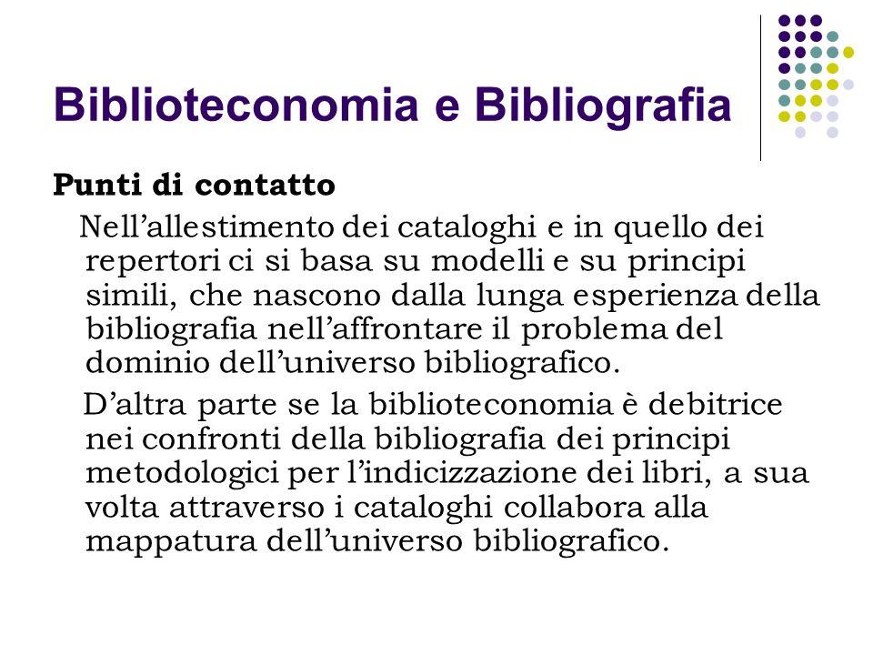 Biblioteconomia e Bibliografia Punti di contatto Nellallestimento dei cataloghi e in quello dei repertori ci si basa su modelli e su principi simili,