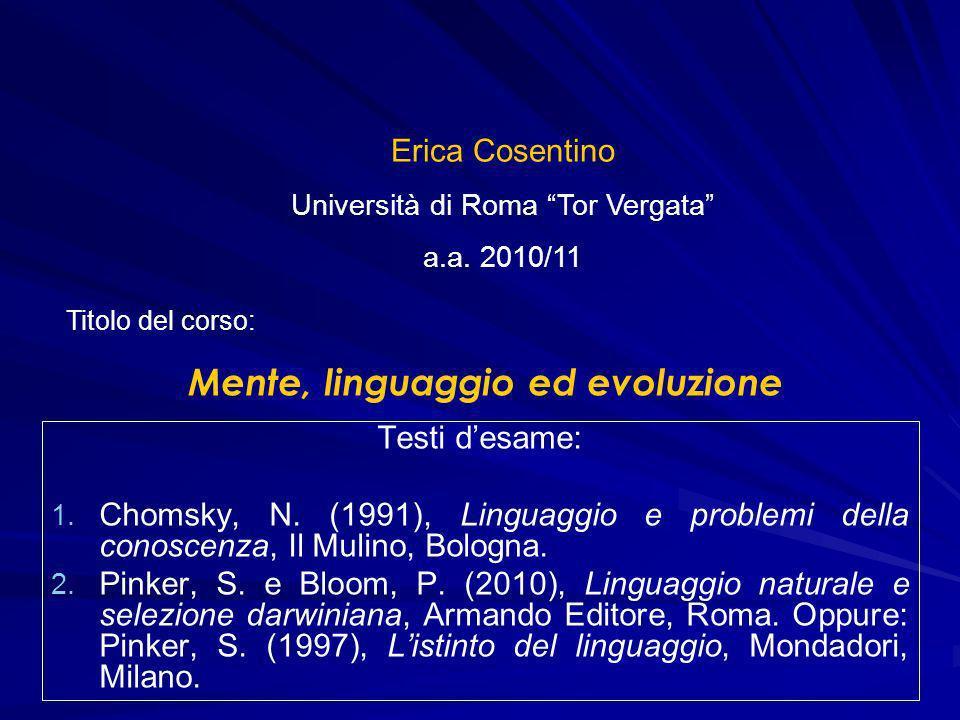 Testi desame: 1. 1. Chomsky, N. (1991), Linguaggio e problemi della conoscenza, Il Mulino, Bologna. 2. 2. Pinker, S. e Bloom, P. (2010), Linguaggio na