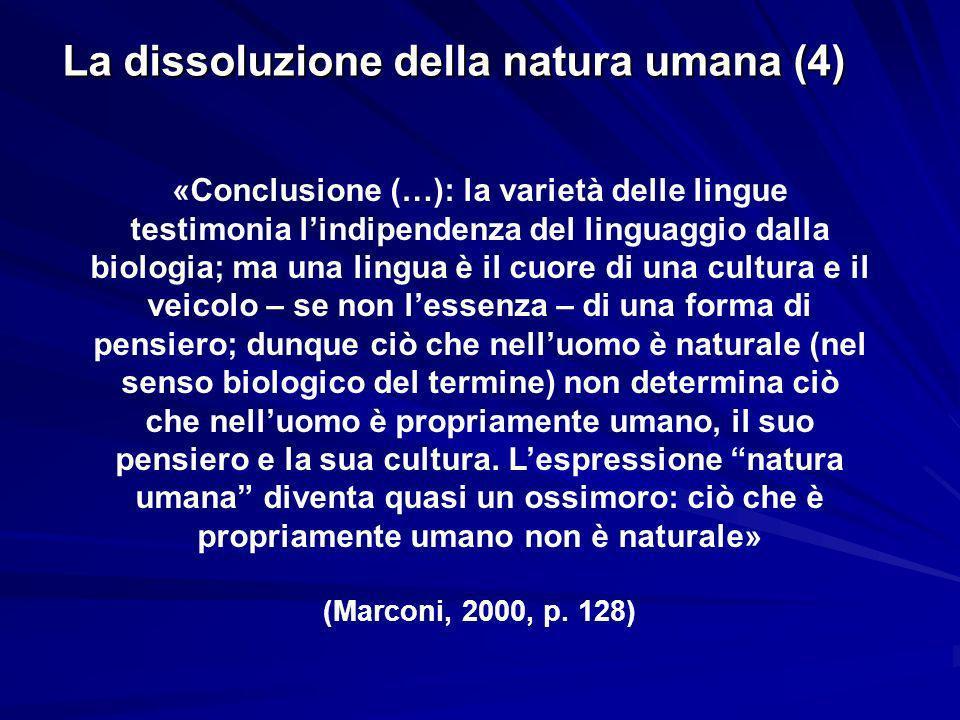 La dissoluzione della natura umana (4) «Conclusione (…): la varietà delle lingue testimonia lindipendenza del linguaggio dalla biologia; ma una lingua