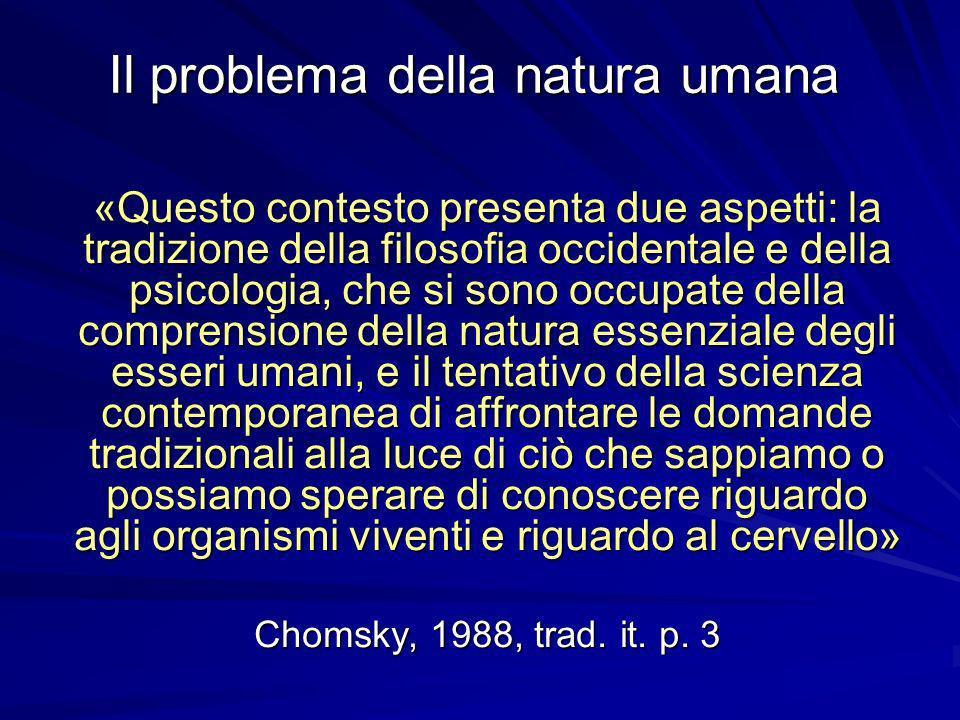 Il problema della natura umana «Questo contesto presenta due aspetti: la tradizione della filosofia occidentale e della psicologia, che si sono occupa