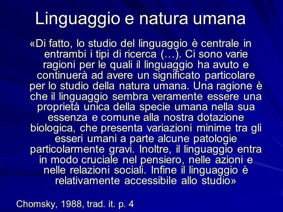 Linguaggio e natura umana «Di fatto, lo studio del linguaggio è centrale in entrambi i tipi di ricerca (…). Ci sono varie ragioni per le quali il ling