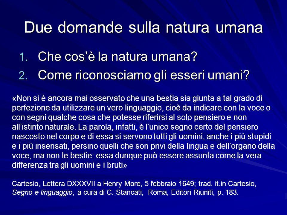 Due domande sulla natura umana 1. Che cosè la natura umana? 2. Come riconosciamo gli esseri umani? «Non si è ancora mai osservato che una bestia sia g