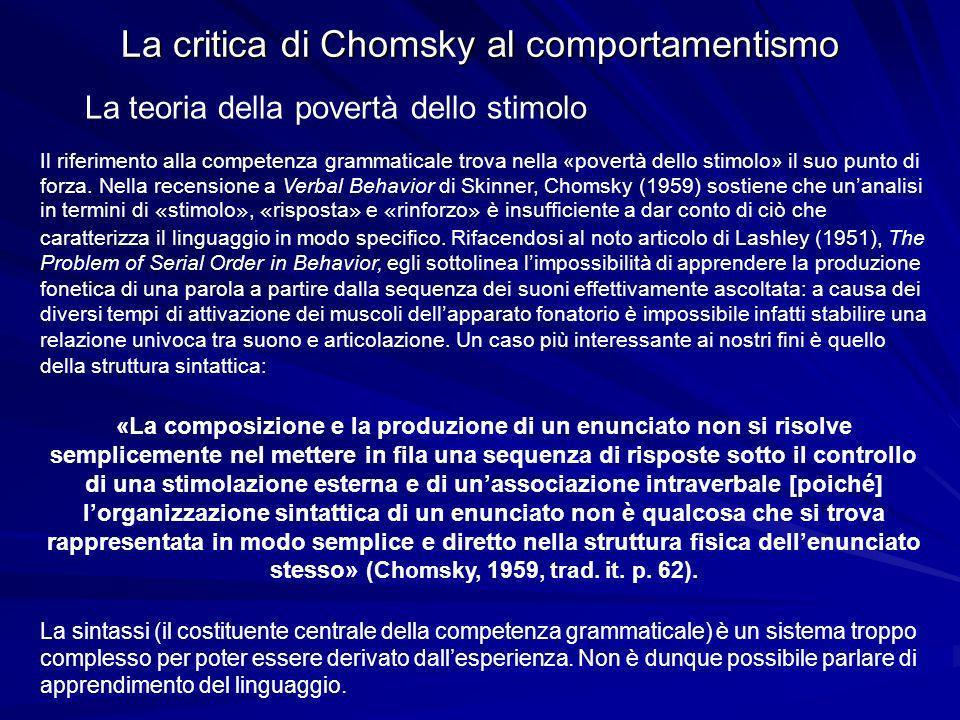 La critica di Chomsky al comportamentismo La teoria della povertà dello stimolo Il riferimento alla competenza grammaticale trova nella «povertà dello stimolo» il suo punto di forza.