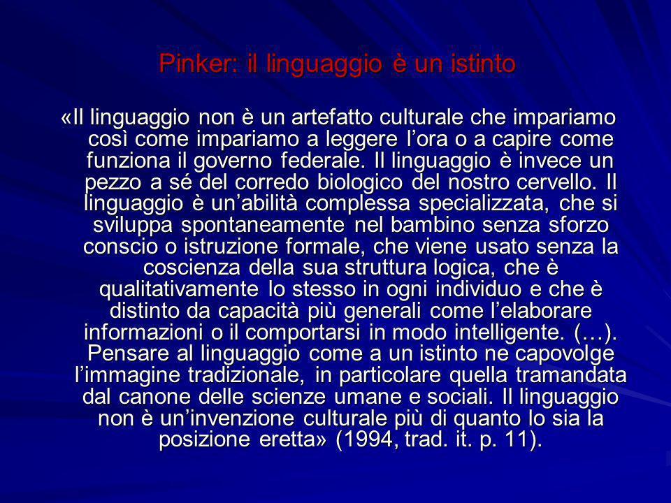 «Il linguaggio non è un artefatto culturale che impariamo così come impariamo a leggere lora o a capire come funziona il governo federale. Il linguagg