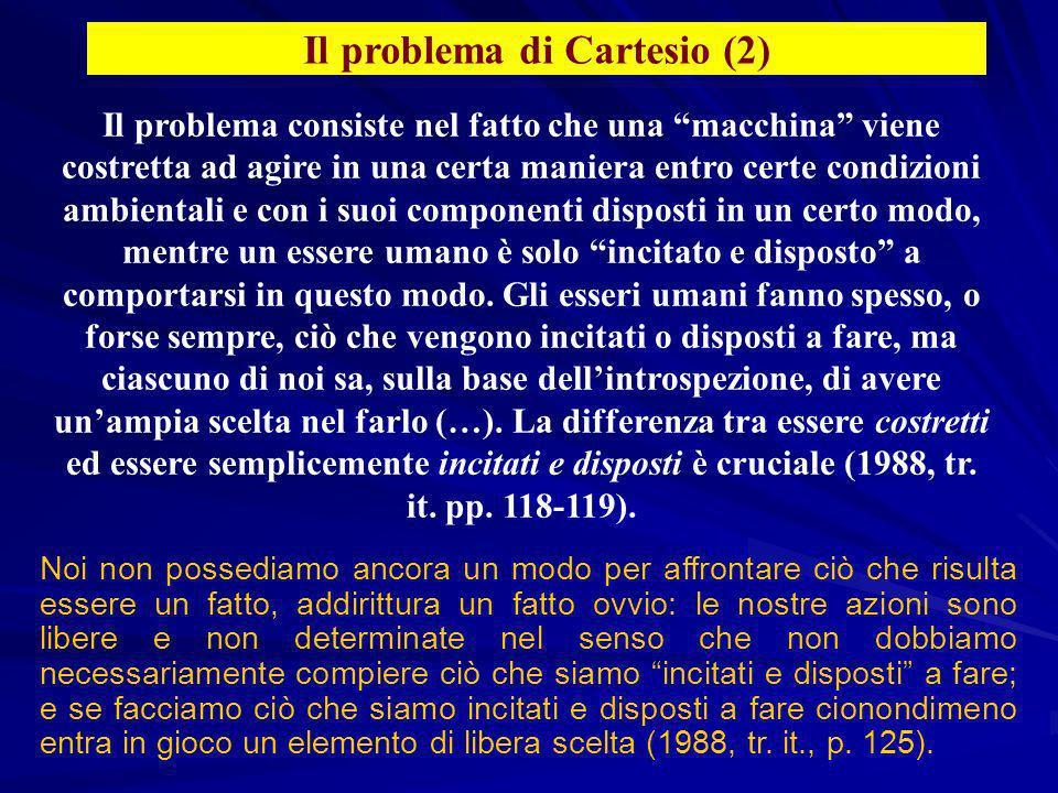 Il problema di Cartesio (2) Il problema consiste nel fatto che una macchina viene costretta ad agire in una certa maniera entro certe condizioni ambie