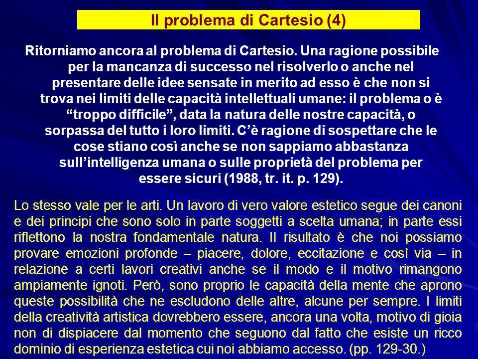 Ritorniamo ancora al problema di Cartesio. Una ragione possibile per la mancanza di successo nel risolverlo o anche nel presentare delle idee sensate