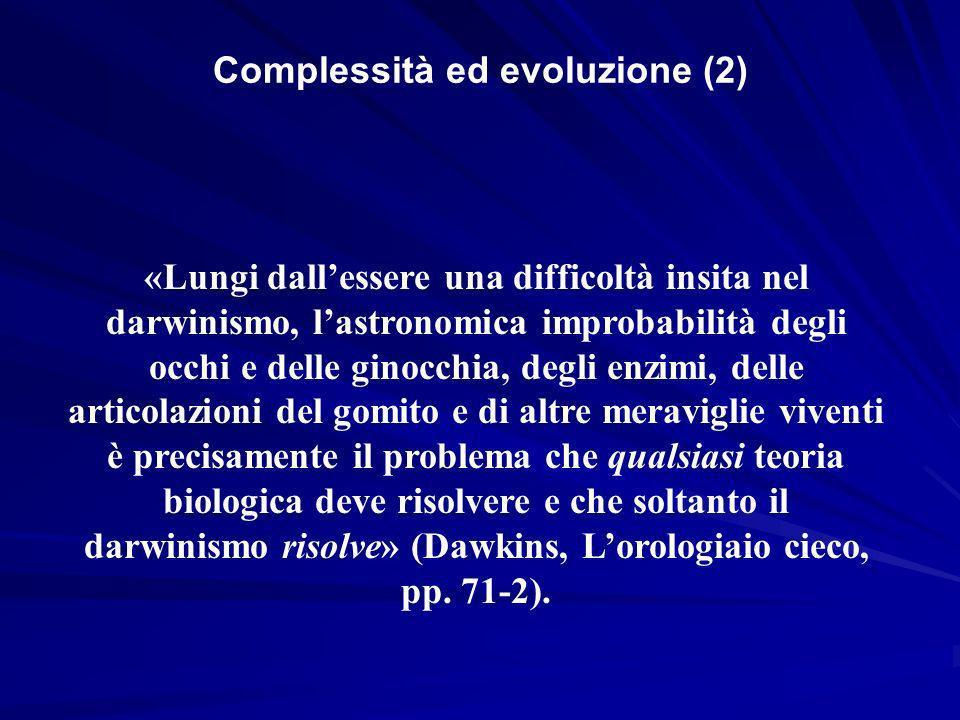 «Lungi dallessere una difficoltà insita nel darwinismo, lastronomica improbabilità degli occhi e delle ginocchia, degli enzimi, delle articolazioni de