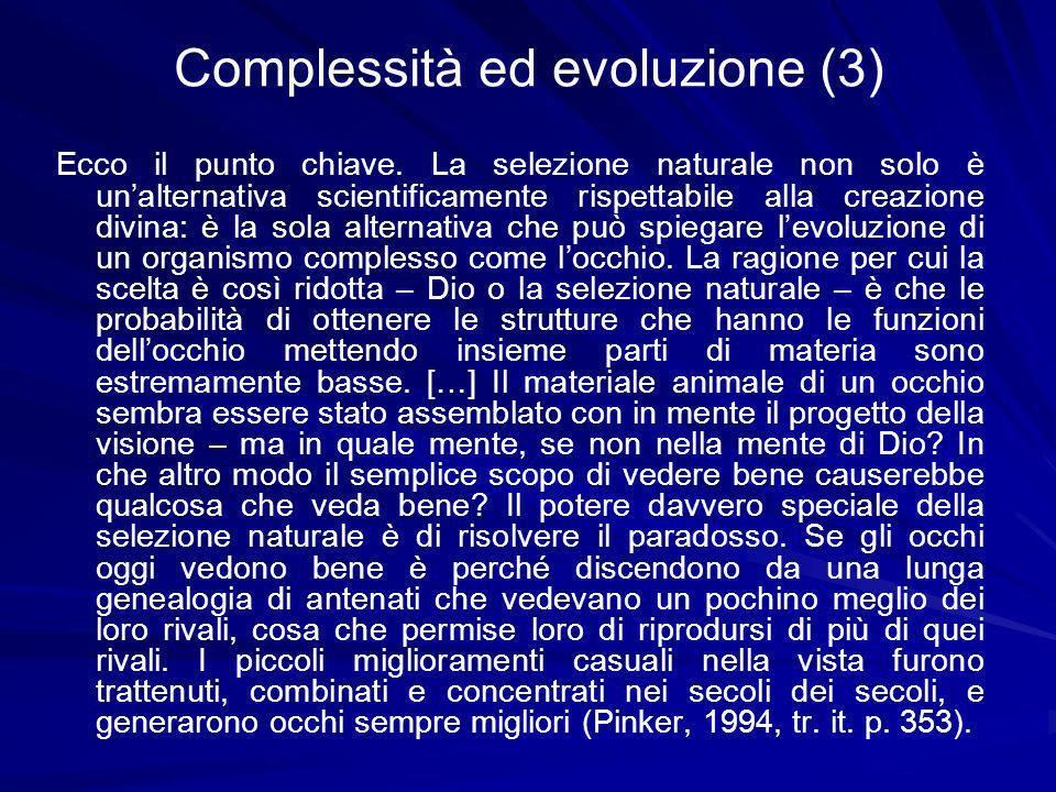 Complessità ed evoluzione (3) Ecco il punto chiave. La selezione naturale non solo è unalternativa scientificamente rispettabile alla creazione divina