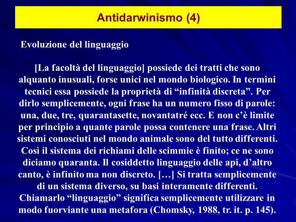 Antidarwinismo (4) Evoluzione del linguaggio [La facoltà del linguaggio] possiede dei tratti che sono alquanto inusuali, forse unici nel mondo biologi