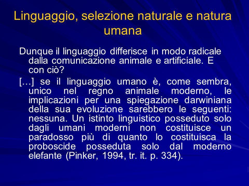 Linguaggio, selezione naturale e natura umana Dunque il linguaggio differisce in modo radicale dalla comunicazione animale e artificiale. E con ciò? [