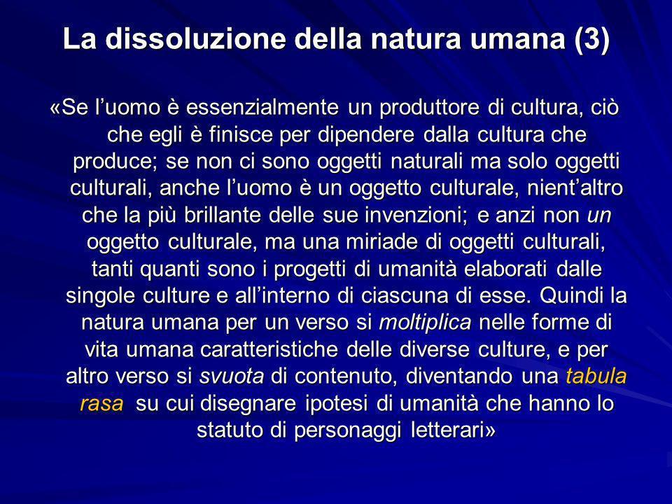 La dissoluzione della natura umana (3) «Se luomo è essenzialmente un produttore di cultura, ciò che egli è finisce per dipendere dalla cultura che pro