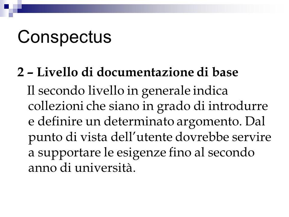 Conspectus 2 – Livello di documentazione di base Il secondo livello in generale indica collezioni che siano in grado di introdurre e definire un determinato argomento.