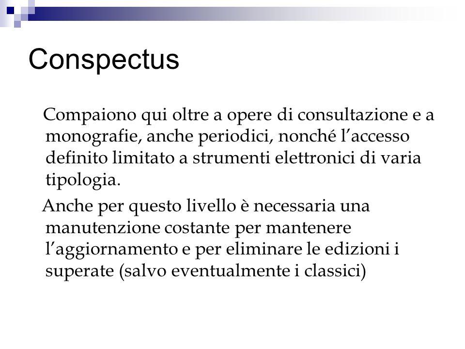 Conspectus Compaiono qui oltre a opere di consultazione e a monografie, anche periodici, nonché laccesso definito limitato a strumenti elettronici di varia tipologia.