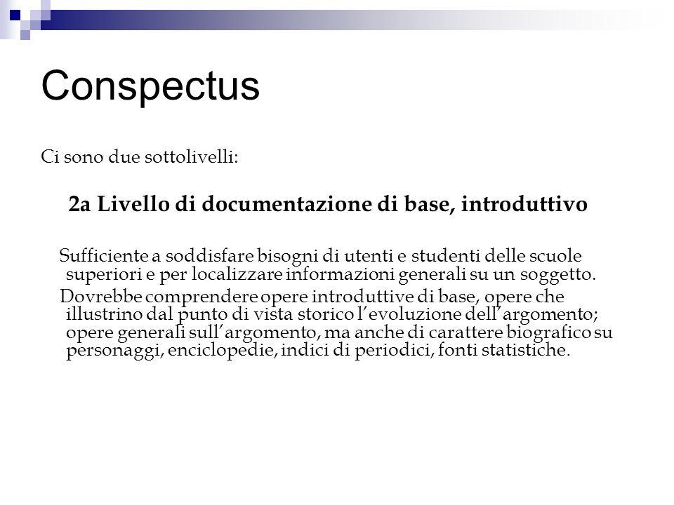 Conspectus Ci sono due sottolivelli: 2a Livello di documentazione di base, introduttivo Sufficiente a soddisfare bisogni di utenti e studenti delle sc