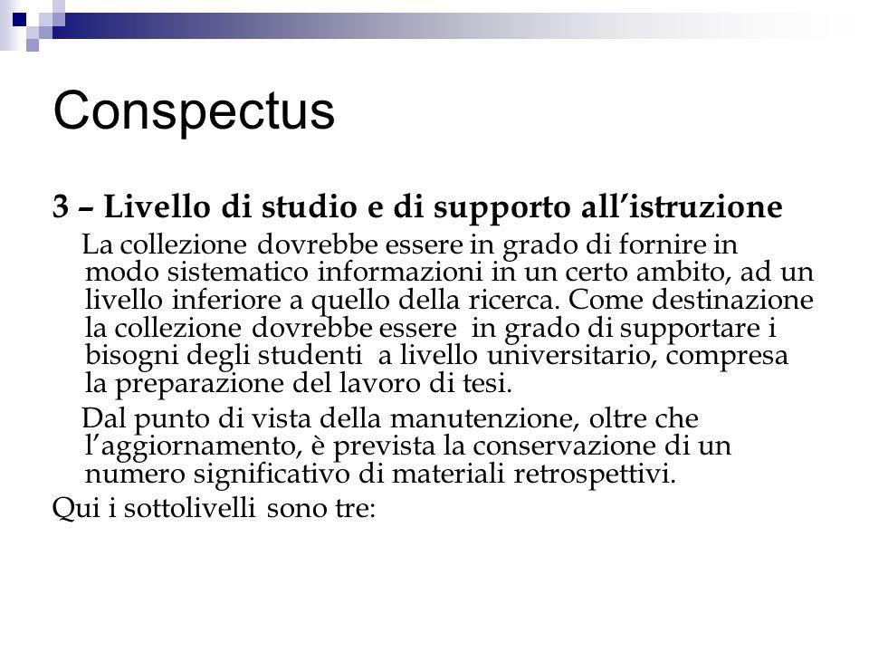 Conspectus 3 – Livello di studio e di supporto allistruzione La collezione dovrebbe essere in grado di fornire in modo sistematico informazioni in un