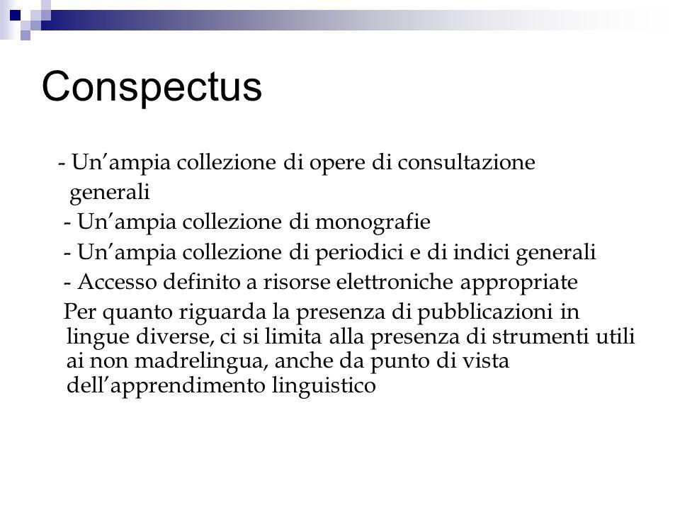 Conspectus - Unampia collezione di opere di consultazione generali - Unampia collezione di monografie - Unampia collezione di periodici e di indici ge