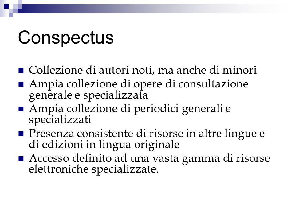 Conspectus Collezione di autori noti, ma anche di minori Ampia collezione di opere di consultazione generale e specializzata Ampia collezione di perio