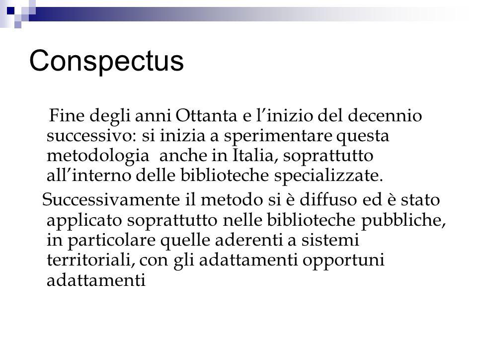 Conspectus Fine degli anni Ottanta e linizio del decennio successivo: si inizia a sperimentare questa metodologia anche in Italia, soprattutto allinterno delle biblioteche specializzate.