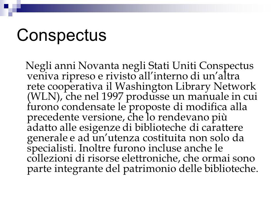 Conspectus Negli anni Novanta negli Stati Uniti Conspectus veniva ripreso e rivisto allinterno di unaltra rete cooperativa il Washington Library Netwo