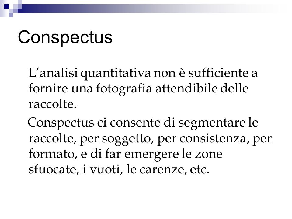 Conspectus Lanalisi quantitativa non è sufficiente a fornire una fotografia attendibile delle raccolte. Conspectus ci consente di segmentare le raccol