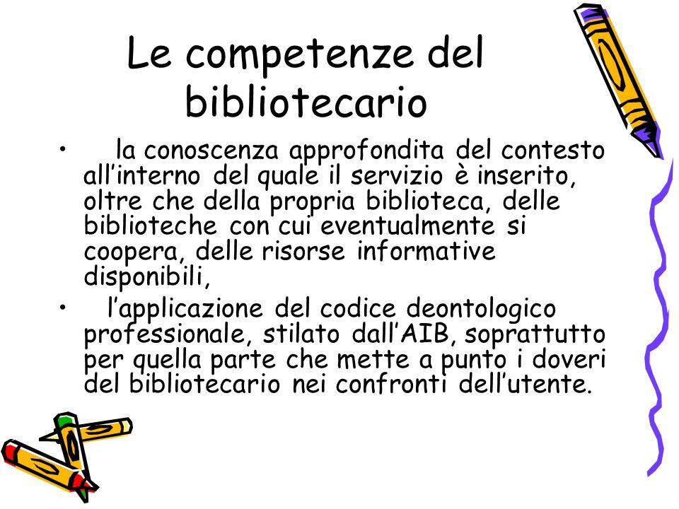 Le competenze del bibliotecario la conoscenza approfondita del contesto allinterno del quale il servizio è inserito, oltre che della propria bibliotec