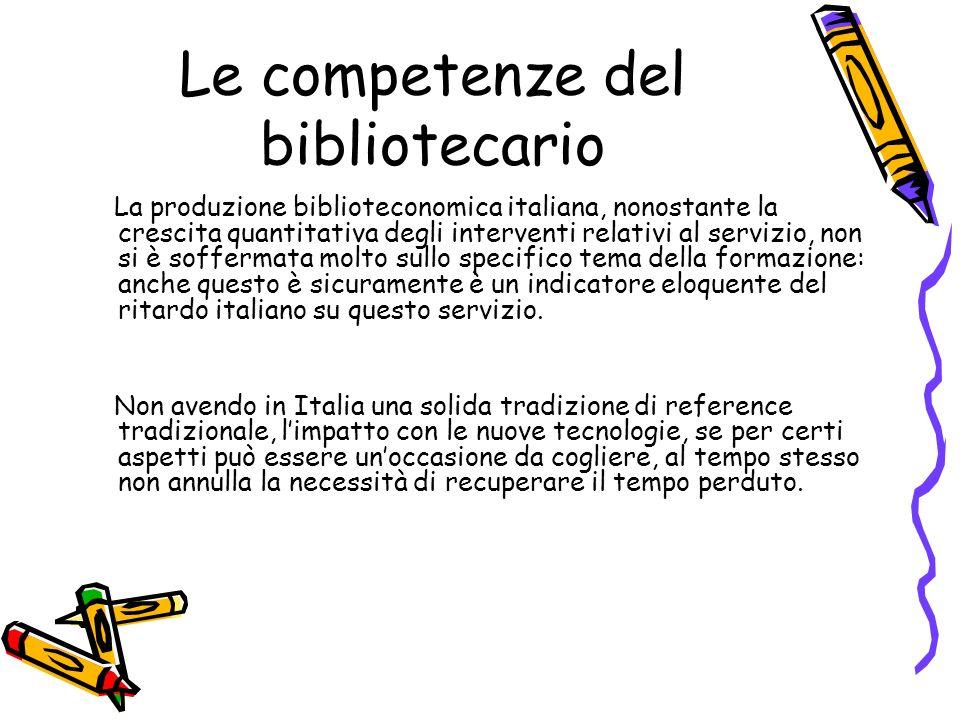 Le competenze del bibliotecario La produzione biblioteconomica italiana, nonostante la crescita quantitativa degli interventi relativi al servizio, no