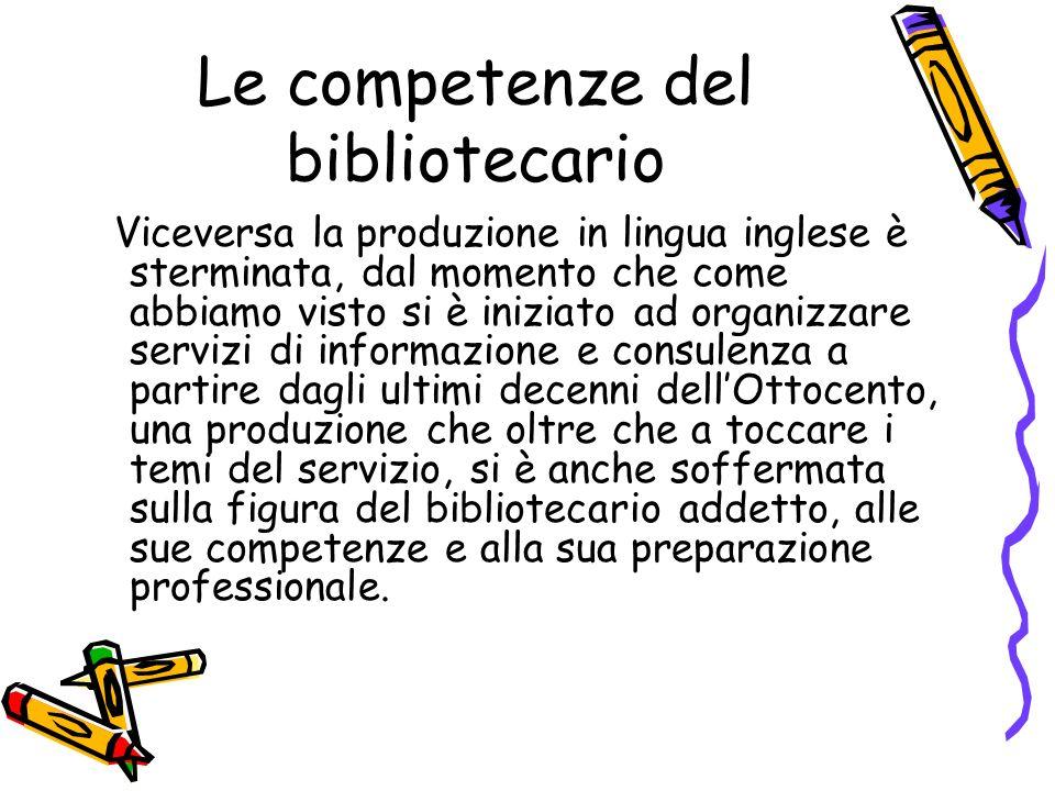 Le competenze del bibliotecario Viceversa la produzione in lingua inglese è sterminata, dal momento che come abbiamo visto si è iniziato ad organizzar
