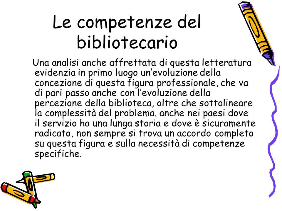 Le competenze del bibliotecario Una analisi anche affrettata di questa letteratura evidenzia in primo luogo unevoluzione della concezione di questa fi